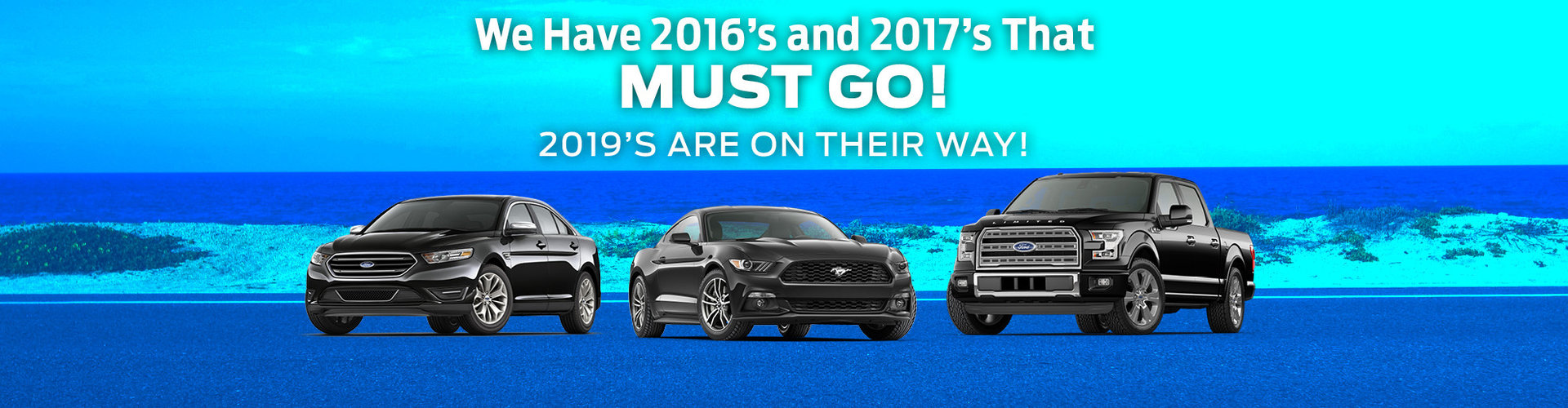 2016 and 2017s that Must Go!  2019s are on their way!
