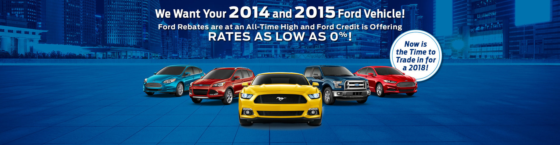 Trade in your 2014 or 2015 Ford Vehicle - trade in for a 2018
