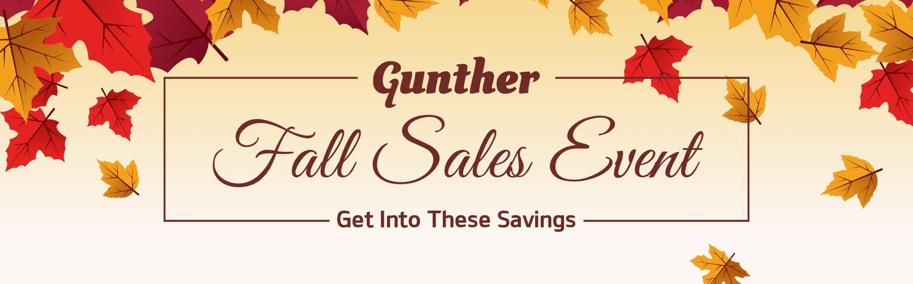 Gunther Fall Sales Event. Get into these savings!
