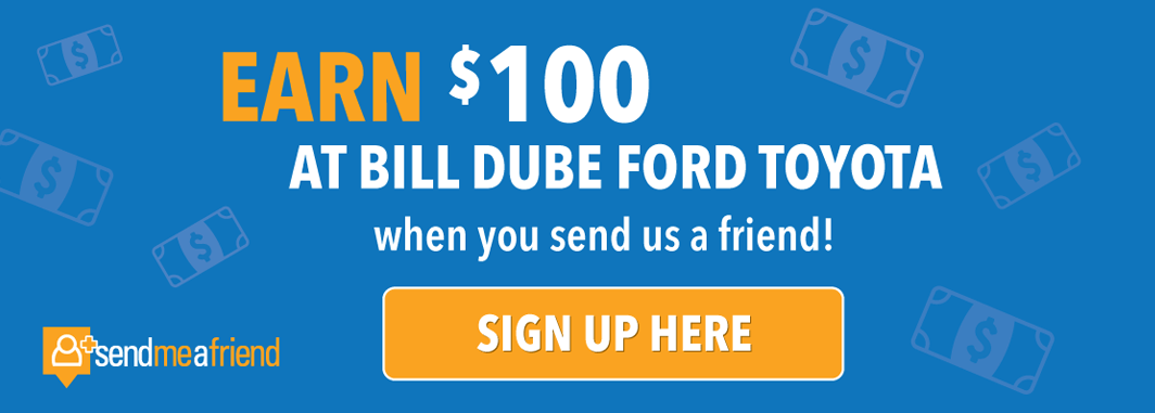 Earn $100 At Bill Dube Ford Toyota