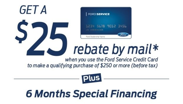 Get a $25 rebate by mail when you use the Ford Service Credit Card to make a qualifying purchase