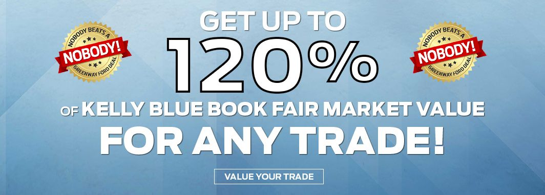 Get up to 120% of Kelly Blue Book market value for your trade-in